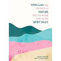 Cuốn Sách Hay Về Tư Duy: Công Lao Này Chỉ Mình Ta Nhớ Rõ, Sếp Vui Miệng Cảm Tạ Liền Quên Ngay