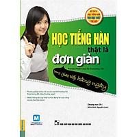 Học Tiếng Hàn Thật Đơn Giản Trong Giao Tiếp Hàng Ngày (Tặng Trọn Bộ Tài Liệu Học Tiếng Hàn Online: Giáo Trình Tổng Hợp Và Luyện Thi Topik) (Học Kèm App: MCBooks Application)