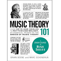 Music Theory 101: From keys and scales to rhythm and melody, an essential primer on the basics of music theory (Adams 101)