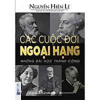 Các Cuộc Đời Ngoại Hạng - Những Bài Học Thành Công (Nguyễn Hiến Lê - Bộ Sách Sống Sao Cho Đúng) tặng kèm bookmark