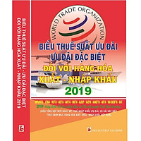 Biểu Thuế Suất Ưu Đãi, Ưu Đãi Đặc Biệt Đối Với Hàng Hóa Xuất Nhập Khẩu Năm 2019