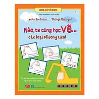 Họa Sĩ Tí Hon - Learn To Draw...  Things That Go! - Nào, Ta Cùng Học Vẽ… Các Loại Phương Tiện!