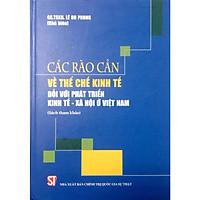 Sách Các Rào Cản Về Thể Chế Kinh Tế Đối Với Phát Triển Kinh Tế Xã Hội Ở Việt Nam - NXB Chính Trị Quốc Gia Sự Thật