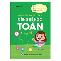 Sách - CÙNG BÉ HỌC TOÁN (Giúp bé tự tin vào lớp 1)