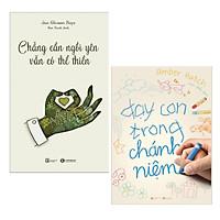 Combo Sách Kĩ Năng Hay: Chẳng Cần Ngồi Yên Vẫn Có Thể Thiền + Dạy Con Trong Chánh Niệm - (Những Bài Tập Hay Giúp Rèn Luyện Kĩ Năng)