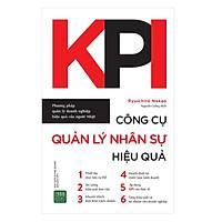 KPI - Công Cụ Quản Lý Nhân Sự Hiệu Quả: Phương pháp sử dụng công cụ KPI một cách hiệu quả nhất (Tặng Cây Viết Galaxy)