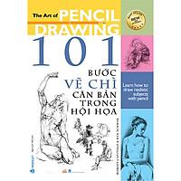 101 Bước Vẽ Chì Căn Bản Trong Hội Họa (Tái bản năm 2021)