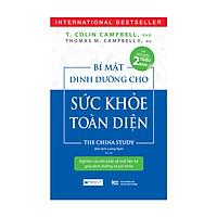 Bí Mật Dinh Dưỡng Cho Sức Khỏe Toàn Diện - The China Study ( Tái Bản Lần Thứ 2 )
