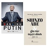 Combo Những Bài Học Đắt Giá Từ Danh Nhân Thế Giới: Bản Lĩnh Putin + Shinzo Abe Và Gia Tộc Tuyệt Đỉnh ( Tài Lãnh Đạo Bậc Thầy Truyền Động Lực Bứt Phá Cho Doanh Nhân Thời Nay)