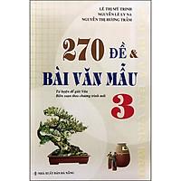 270 Đề Và Bài Văn Mẫu Lớp 3 (Biên Soạn Theo Chương Trình Mới)
