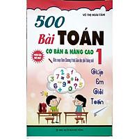 500 Bài Toán Cơ Bản & Nâng Cao Lớp 1 biên soạn theo chương trình giáo dục phổ thông mới