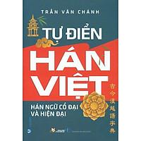 Tự Điển Hán Việt Hán Ngữ Cổ Đại Và Hiện Đại (Tái bản 2021)
