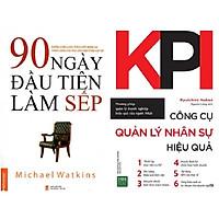 Combo 2 Cuốn: 90 Ngày Đầu Tiên Làm Sếp + KPI Công Cụ Quản Lý Nhân Sự Hiệu Quả
