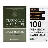 Combo 2 Cuốn: Tương Lai Của Quản Trị + 100 Viên Gạch Xây Dựng Kỹ Năng Lãnh Đạo