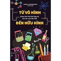 Sách - Từ Vô Hình Đến Hữu Hình: Khám Phá Thế Giới Diệu Kỳ Của Các Loại Vật Chất