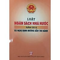 Sách Luật Ngân Sách Nhà Nước Năm 2015 Và Nghị Định Hướng Dẫn Thi Hành (NXB Chính Trị Quốc Gia Sự Thật)