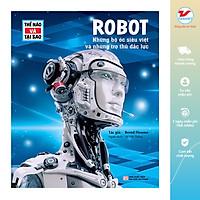 Thế Nào Và Tại Sao - Robot - Những Bộ Óc Siêu Việt Và Những Trợ Thủ Đắc Lực