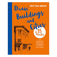 Draw Buildings and Cities in 15 Minutes: The super-fast drawing technique anyone can learn - Draw in 15 Minutes