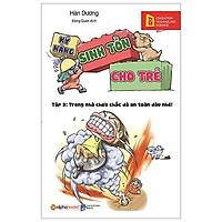 Sách - kỹ năng sinh tồn cho trẻ tập 3: trong nhà chưa chắc đã an toàn đâu nhé! (tái bản 2019)