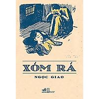 tác phẩm khốc liệt nhất, gai góc nhất trong di sản văn chương của Ngọc Giao: Xóm Rá