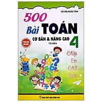 500 Bài Toán Cơ Bản Và Nâng Cao Lớp 4 (Tái Bản 2021)