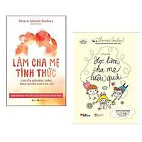 Combo 2 cuốn nuôi con hiệu quả: Học Làm Cha Mẹ Hiệu Quả + Làm Cha Mẹ Tỉnh Thức - Chuyển Hóa Bản Thân, Trao Quyền Cho Con Cái