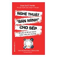 """Nghệ Thuật """"Bán Mình"""" Cho Sếp (Tái Bản) (Quà Tặng Tickbook Đặc Biệt)"""