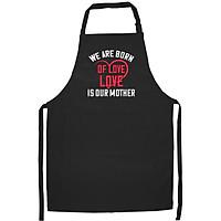 Tạp Dề Làm Bếp In họa tiết Chúng ta được sinh ra từ sự yêu thương của mẹ