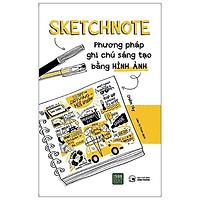 Sách - Sketchnote - Phương Pháp Ghi Chú Sáng Tạo Bằng Hình Ảnh