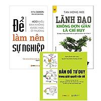 Combo Sách : Để Làm Nên Sự Nghiệp + Lãnh Đạo Không Đơn Giản Là Chỉ Huy + Bản Đồ Tư Duy Trong Giải Quyết Vấn Đề
