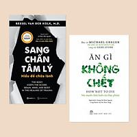 Combo Sách Về Sức Khỏe: Sang Chấn Tâm Lý - Hiểu Để Chữa Lành + Ăn Gì Không Chết - Sức Mạnh Chữa Lành Của Thực Phẩm