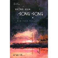 Cuốn sách diễn tả tâm lý nhân vật xuất sắc:  Không Gian Song Song