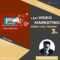 Khóa học MARKETING - Tự làm video Marketing đỉnh cao chỉ trong 3 giờ [UNICA.VN