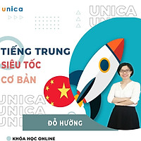 Khóa học NGOẠI NGỮ- Tiếng Trung cơ bản siêu tốc cho người bắt đầu -[UNICA.VN