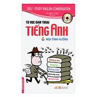 Tự Học Đàm Thoại Tiếng Anh - Mọi Tình Huống (Kèm CD)