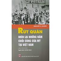 Rút Quân Nhìn Lại Những Năm Cuối Cùng Của Mỹ Tại Việt Nam (Sách tham khảo)