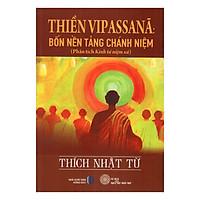 Thiền Vipassana - Bốn Nền Tảng Chánh Niệm (Phân Tích Kinh Tứ Niệm Xứ)