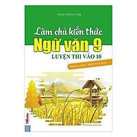 Làm Chủ Kiến Thức Ngữ Văn 9 Luyện Thi Vào 10 - Phần 1: Đọc - Hiểu Văn Bản  (Tặng Bookmark độc đáo CR)