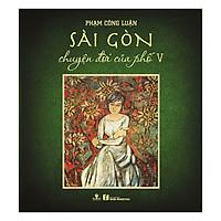 Sài Gòn Chuyện Đời Của Phố V (Bìa Cứng)