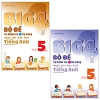 Combo Big 4 - Bộ Đề Tự Kiểm Tra 4 Kỹ Năng Nghe - Nói - Đọc - Viết (Cơ Bản Và Nâng Cao) Tiếng Anh Lớp 5: Tập 1 Và 2 (Bộ 2 Tập)