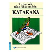 Tự Học Viết Tiếng Nhật Căn Bản Katakana (Tái Bản 2016)