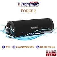 Loa Bluetooth 5.0 Tronsmart Force 2 - IPX7 - 30W - Chip Qualcomm QCC3021 - Hàng chính hãng Tronsmart