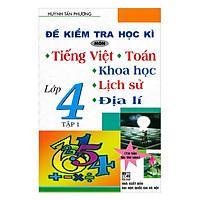 Đề Kiểm Tra Học Kì Môn Tiếng Việt - Toán - Khoa Học - Lịch Sử - Địa Lí Lớp 4 (Tập 1)