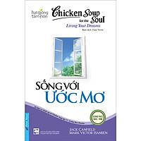 Chicken Soup For The Soul - Sống Với Ước Mơ (Tái Bản)
