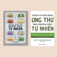 Combo 2 Cuốn Y Học: Những Phương Thức Giảm Đau Tự Nhiên + Phòng Và Chữa Bệnh Ung Thư Theo Phương Thức Tự Nhiên (Cẩm Nang Chữa Bệnh & Điều Trị Ung Thư Không Tốn Mấy Đồng)