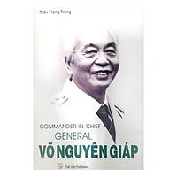 Tổng Tư Lệnh Đại Tướng Võ Nguyên Giáp (Tiếng Anh) - Commander In Chief General Võ Nguyên Giáp
