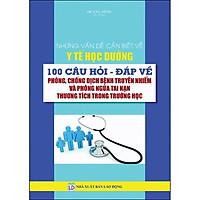 Những Vấn Đề Cần Biết Về Y Tế Học Đường_100 Câu Hỏi Đáp Về Phòng, Chống Bệnh Truyền Nhiểm Và Phòng Ngừa Tai Nạn Thương Tích Trong Trường Học