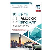 Bộ Đề Thi THPT Quốc Gia Môn Tiếng Anh (Theo Cấu Trúc Mới)