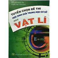 Tuyển Chọn Đề Thi Học Sinh Giỏi THCS Môn Vật Lý (kèm 1 bookmark như hình)
