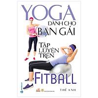 YoGa Dành Cho Bạn Gái Tập Luyện Trên FitBall (Tái Bản 2020)